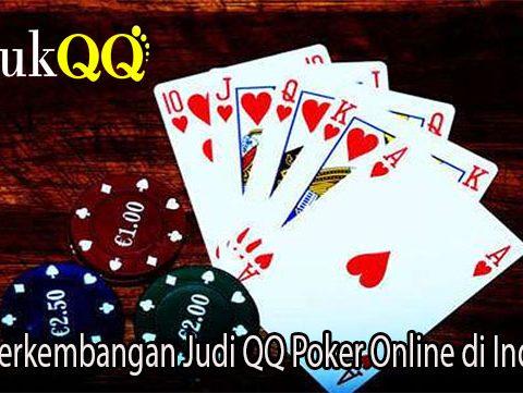 Inilah Perkembangan Judi QQ Poker Online di Indonesia