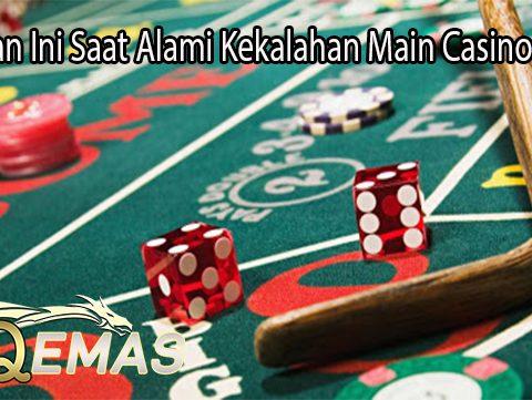Lakukan Ini Saat Alami Kekalahan Main Casino Online