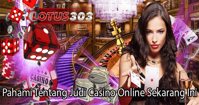 Pahami Tentang Judi Casino Online Sekarang Ini