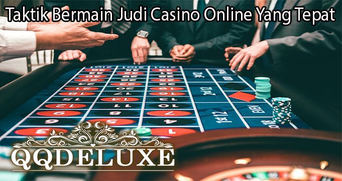 Taktik Bermain Judi Casino Online Yang Tepat